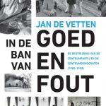 In de ban van goed en fout - De bestrijding van de Centrumpartij en de Centrumdemocraten (1980-1998) - Jan de Vetten